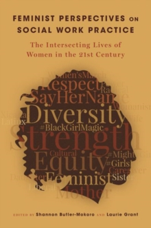 Feminist Perspectives on Social Work Practice : The Intersecting Lives of Women in the 21st Century, Paperback / softback Book