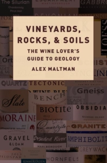 Vineyards, Rocks, and Soils : The Wine Lover's Guide to Geology, Hardback Book