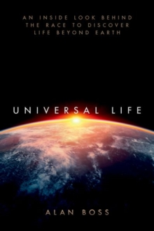 Universal Life : An Inside Look Behind the Race to Discover Life Beyond Earth, Hardback Book