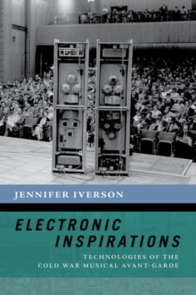 Electronic Inspirations : Technologies of the Cold War Musical Avant-Garde, Paperback / softback Book