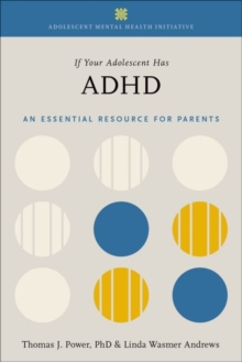 If Your Adolescent Has ADHD : An Essential Resource for Parents In Collaboration with The Annenberg Public Policy Center, Hardback Book