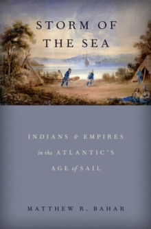 Storm of the Sea : Indians and Empires in the Atlantic's Age of Sail, Hardback Book