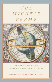 The Mightie Frame : Epochal Change and the Modern World, Hardback Book