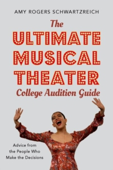 The Ultimate Musical Theater College Audition Guide : Advice from the People Who Make the Decisions, Paperback / softback Book