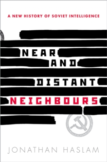 Near and Distant Neighbours : A New History of Soviet Intelligence, PDF eBook