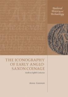 The Iconography of Early Anglo-Saxon Coinage : Sixth to Eighth Centuries, PDF eBook