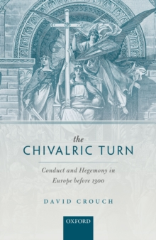 The Chivalric Turn : Conduct and Hegemony in Europe before 1300, PDF eBook