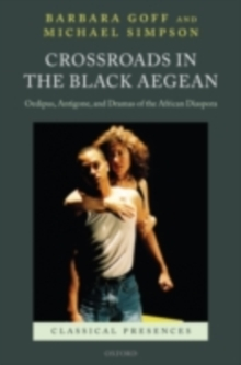 Crossroads in the Black Aegean : Oedipus, Antigone, and Dramas of the African Diaspora, PDF eBook