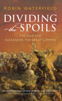Dividing the Spoils : The War for Alexander the Great's Empire, EPUB eBook