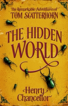 The Hidden World: The Remarkable Adventures of Tom Scatterhorn, Paperback Book