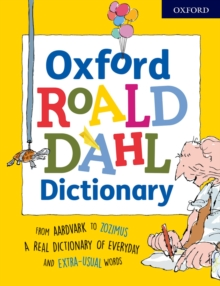 Oxford Roald Dahl Dictionary : From aardvark to zozimus, a real dictionary of everyday and extra-usual words, Paperback / softback Book
