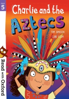 Read with Oxford: Stage 5: Charlie and the Aztecs, Paperback / softback Book