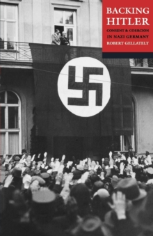 Backing Hitler : Consent and Coercion in Nazi Germany, Paperback / softback Book