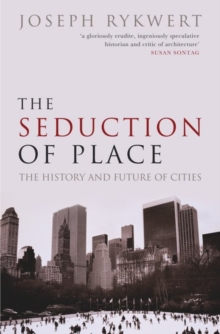 The Seduction of Place : The History and Future of the City, Paperback Book