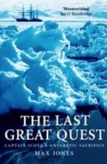 The Last Great Quest : Captain Scott's Antarctic Sacrifice, Paperback Book