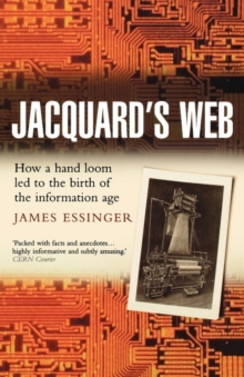 Jacquard's Web : How a hand-loom led to the birth of the information age, Paperback / softback Book