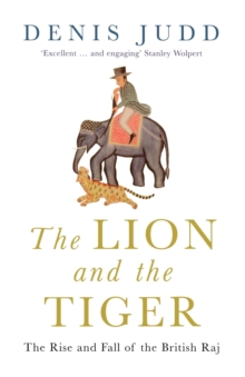 The Lion and the Tiger : The Rise and Fall of the British Raj, 1600-1947, Paperback Book