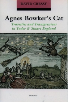 Agnes Bowker's Cat : Travesties and Transgressions in Tudor and Stuart England, Paperback Book