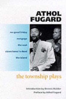 The Township Plays : No-Good Friday; Nongogo; The Coat; Sizwe Bansi is Dead; The Island, Paperback Book