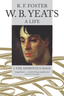 W. B. Yeats, A Life I : The Apprentice Mage 1865-1914, Paperback / softback Book