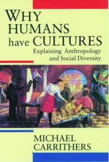 Why Humans Have Cultures : Explaining Anthropology and Social Diversity, Paperback Book