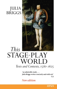 This Stage-Play World : Texts and Contexts, 1580-1625, Paperback Book