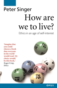 How are We to Live? : Ethics in an Age of Self-Interest, Paperback Book