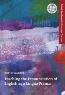 Teaching the Pronunciation of English as a Lingua Franca : A User-friendly Handbook Which Explores the Benefits of an English as a Lingua Franca Approach to Pronunciation, Mixed media product Book