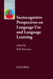 Sociocognitive Perspectives on Language Use and Language Learning : Leading practitioners in the field of SLA explain their sociocognitive perspectives on language learning, Paperback / softback Book