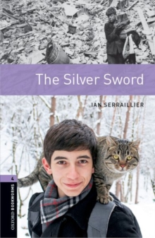 Oxford Bookworms Library: Stage 4: The Silver Sword : Oxford Bookworms Library: Level 4:: The Silver Sword 1400 Headwords, Paperback Book