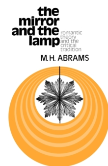 The Mirror and the Lamp : Romantic Theory and the Critical Tradition, Paperback Book