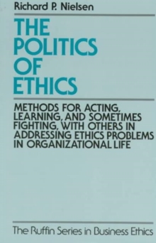 The Politics of Ethics : Methods for Acting, Learning, and Sometimes Fighting With Others in Addressing Ethics Problems in Organizational Life, Paperback Book