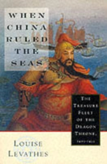 When China Ruled the Seas : The Treasure Fleet of the Dragon Throne, 1405-1433, Paperback Book