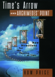 Time's Arrow and Archimedes' Point : New Directions for the Physics of Time, Paperback / softback Book