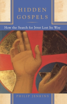 Hidden Gospels : How the Search for Jesus Lost its Way, Paperback / softback Book