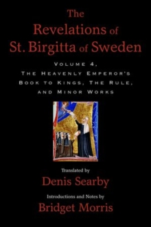 The Revelations of St. Birgitta of Sweden, Volume 4 : The Heavenly Emperor's Book to Kings, The Rule, and Minor Works, Hardback Book