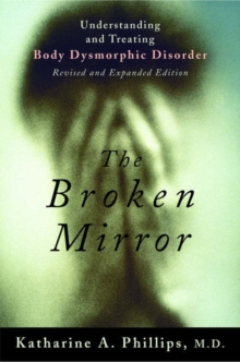 The Broken Mirror : Understanding and Treating Body Dysmorphic Disorder, Paperback Book