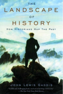 The Landscape of History : How Historians Map the Past, Paperback / softback Book