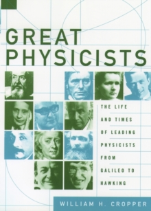 Great Physicists : The Life and Times of Leading Physicists from Galileo to Hawking, Paperback Book