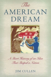 The American Dream : A Short History of an Idea That Shaped a Nation, Paperback Book