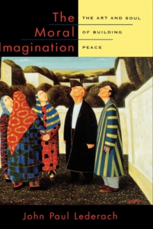 The Moral Imagination : The Art and Soul of Building Peace, Hardback Book
