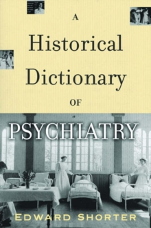 A Historical Dictionary of Psychiatry, Hardback Book