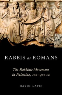 Rabbis as Romans : The Rabbinic Movement in Palestine, 100-400 CE, Hardback Book