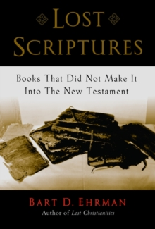 Lost Scriptures : Books that Did Not Make It into the New Testament, Paperback Book