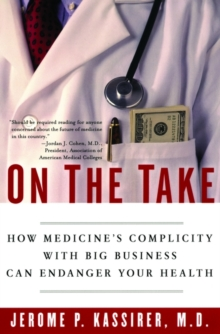 On the Take : How Medicine's Complicity with Big Business Can Endanger Your Health, Paperback / softback Book