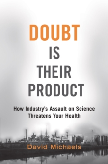 Doubt is Their Product : How Industry's Assault on Science Threatens Your Health, Hardback Book
