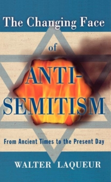 The Changing Face of Anti-Semitism : From Ancient Times to the Present Day, Hardback Book