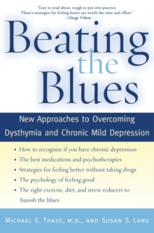 Beating the Blues : New Approaches to Overcoming Dysthymia and Chronic Mild Depression, Paperback Book