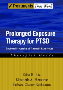 Prolonged Exposure Therapy for PTSD : Emotional Processing of Traumatic Experiences, Therapist Guide, Paperback / softback Book