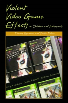 Violent Video Game Effects on Children and Adolescents : Theory, Research, and Public Policy, Hardback Book